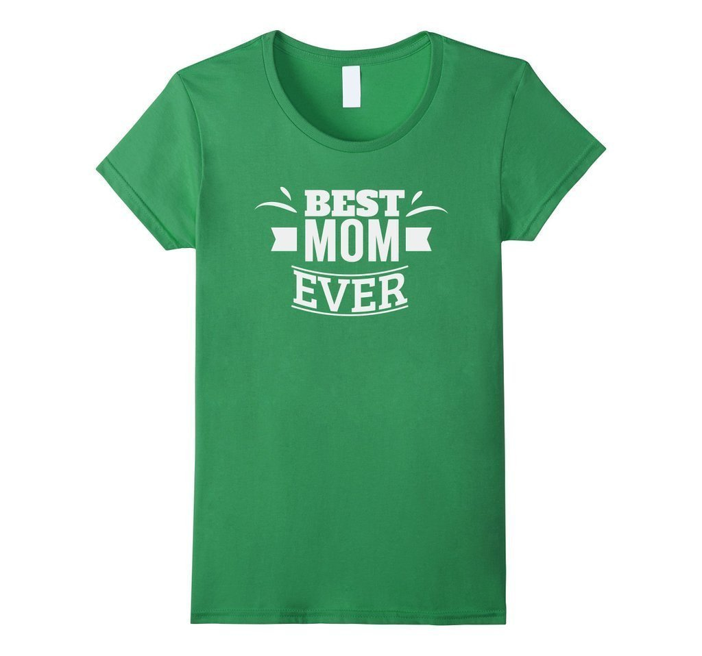 Best Mom Ever Funny Mothers Day Ladies gift T-shirt Color: GrassSize: S