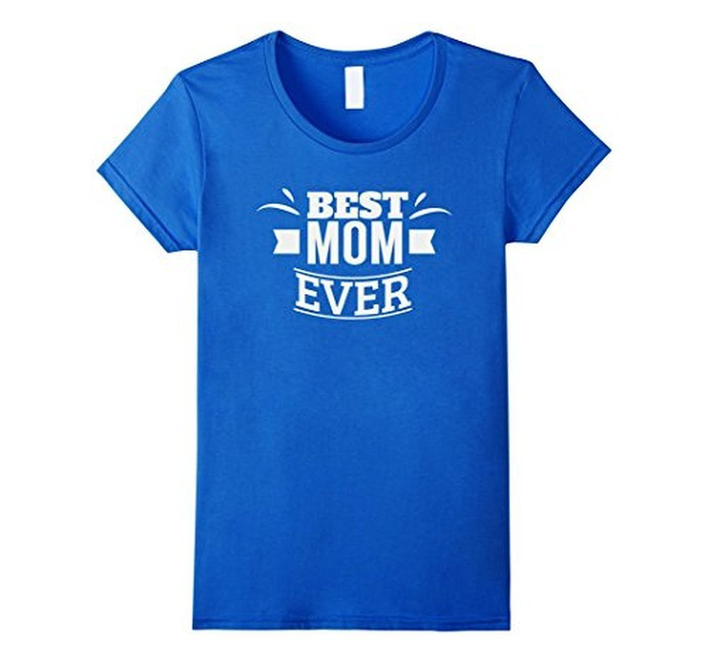 Best Mom Ever Funny Mothers Day Ladies gift T-shirt Color: Royal BlueSize: S