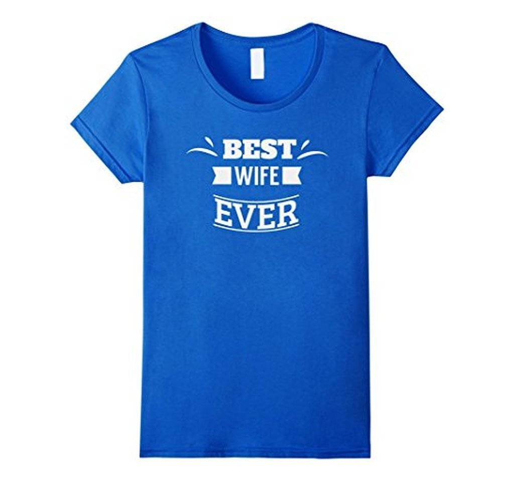 Best Wife Ever romantic t for the Mrs T-shirt Color: Royal BlueSize: S