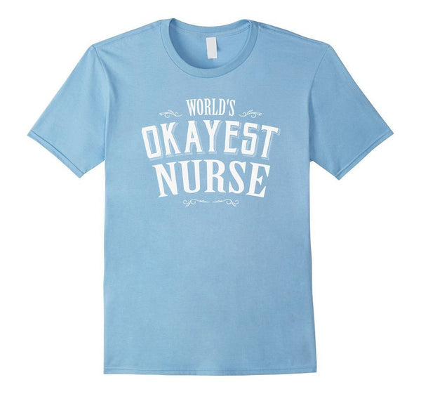 Gift For Nurse World's OKAYEST Nurse T-shirt Baby Blue / 3XL T-Shirt BelDisegno