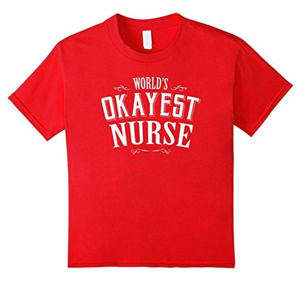 Gift For Nurse World's OKAYEST Nurse T-shirt Red / 3XL T-Shirt BelDisegno