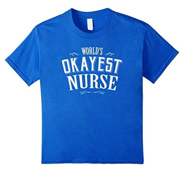 Gift For Nurse World's OKAYEST Nurse T-shirt Royal Blue / 3XL T-Shirt BelDisegno