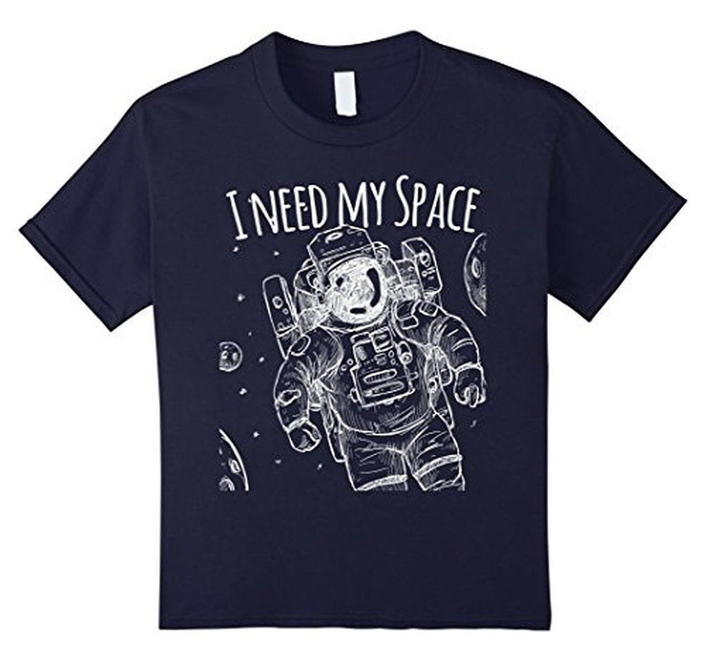 I need my space funny quote t for men T-shirt Navy / 3XL T-Shirt BelDisegno