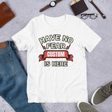 Have no Fear (Custom) is here T-Shirt Unisex - Customize With Your Name - Nana, Gigi... Shirt