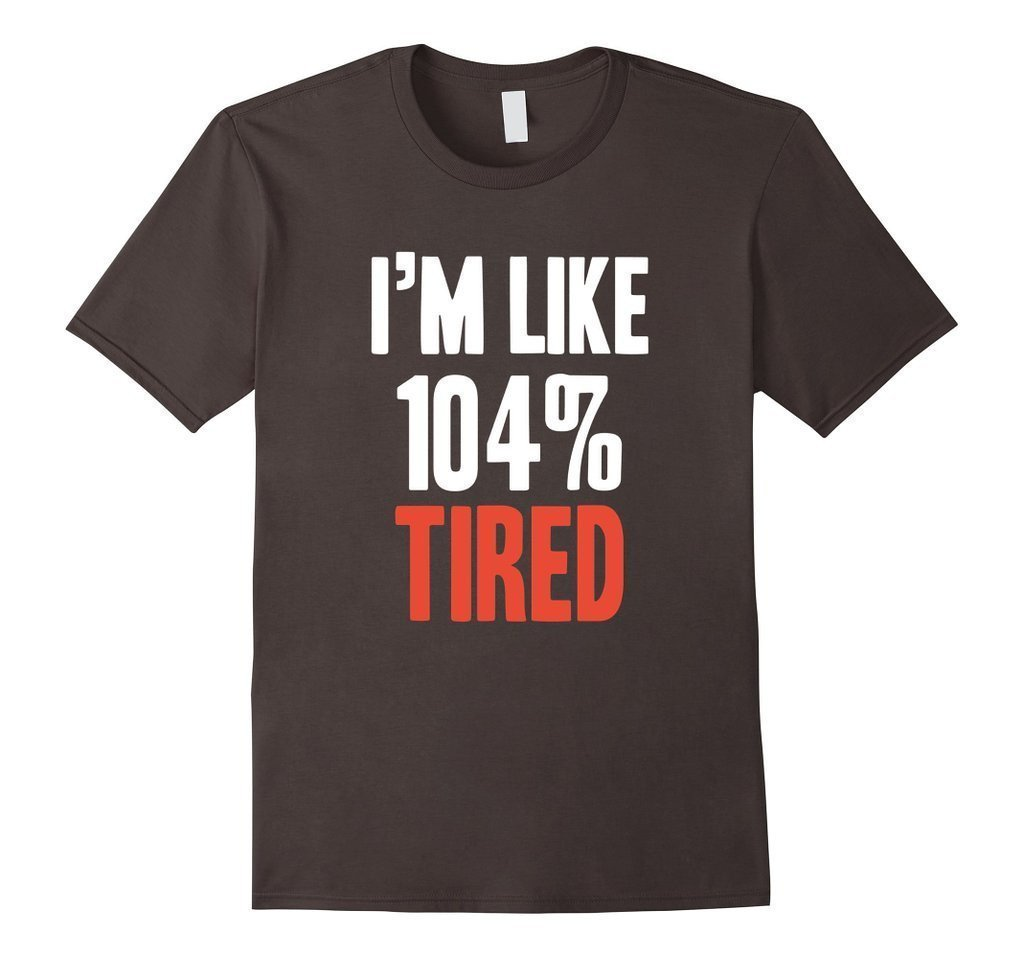 I'm Like 104% Tired T-shirt Asphalt / XL / Women T-Shirt BelDisegno