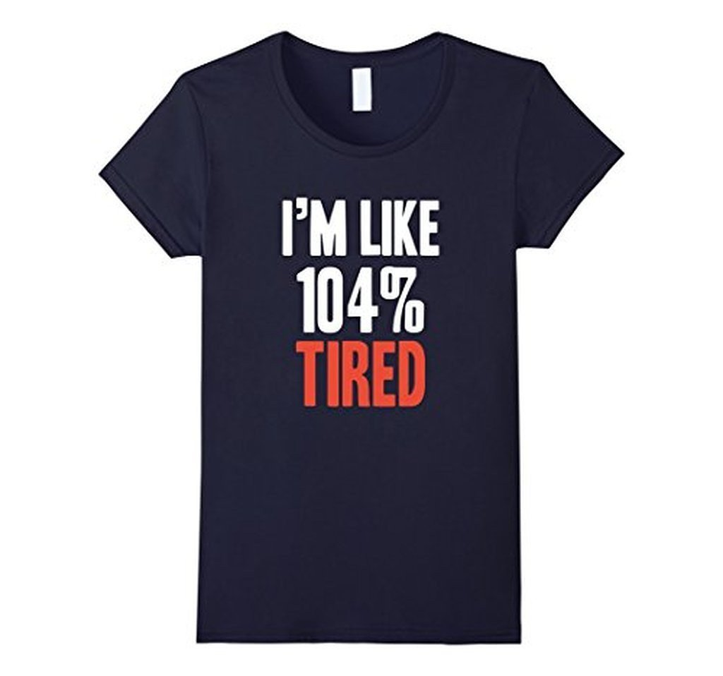I'm Like 104% Tired T-shirt Navy / XL / Women T-Shirt BelDisegno