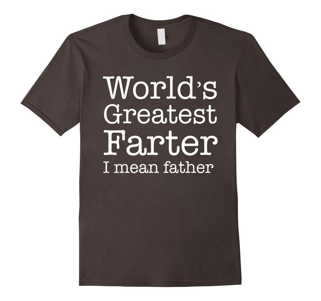 Worlds Greatest Farter I Mean Father Father Day Gift T-shirt