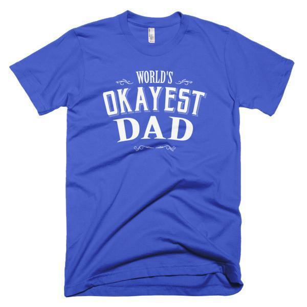 World's Okayest Dad Father's day gift T-shirt
