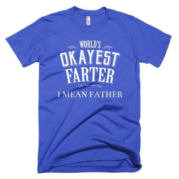 World's Okayest Farter , I mean Father father day gift Idea T-shirt