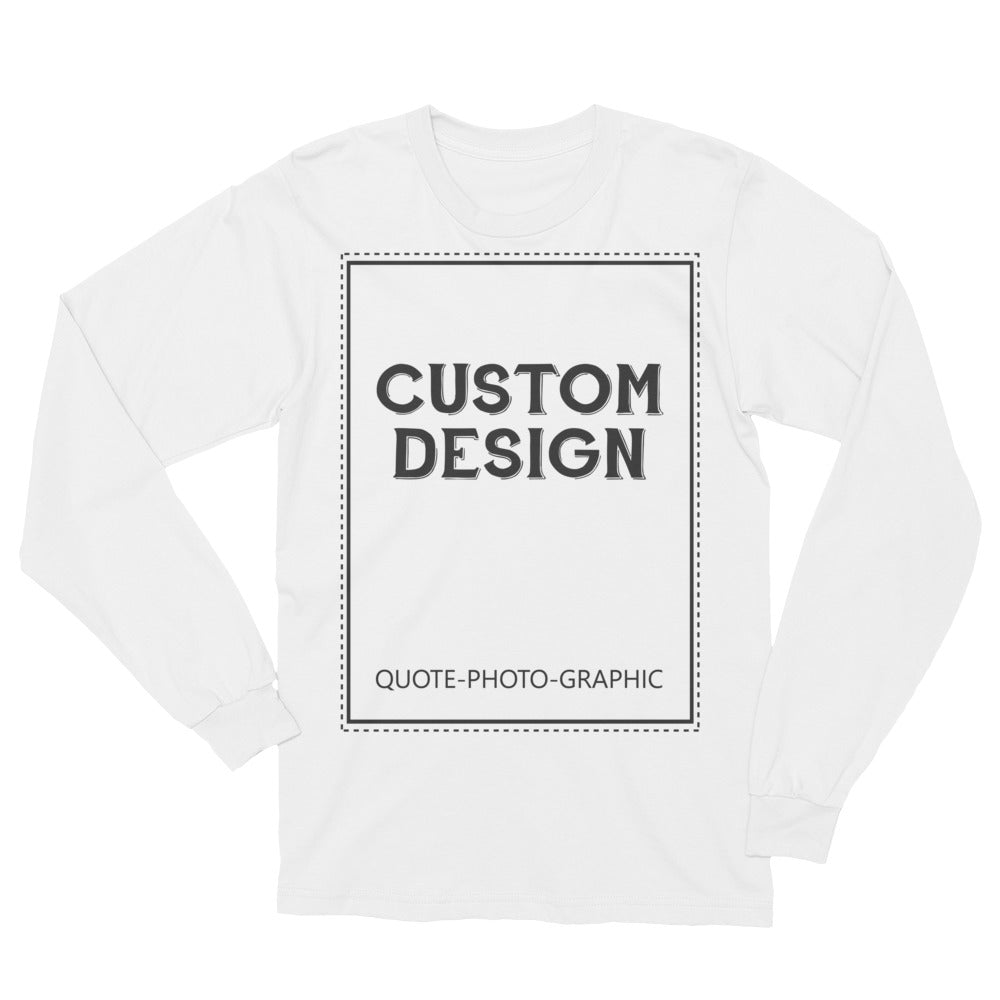 Personalized Unisex Long Sleeve T-Shirt Made in USA - Custom Design, Personalized quote, Tshirt with picture