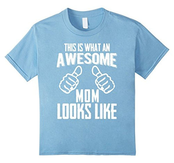 This Is What An Awesome MOM Looks Like Funny gift Mom T-shirt Baby Blue / XL T-Shirt BelDisegno