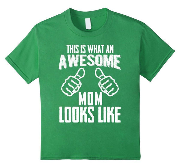 This Is What An Awesome MOM Looks Like Funny gift Mom T-shirt Grass / XL T-Shirt BelDisegno