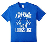 This Is What An Awesome MOM Looks Like Funny gift Mom T-shirt Royal Blue / XL T-Shirt BelDisegno
