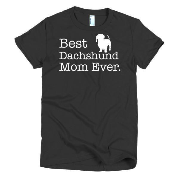 Best Dachshund Mom Ever Dog Lover T-shirt Color: BlackSize: SFit Type: Women