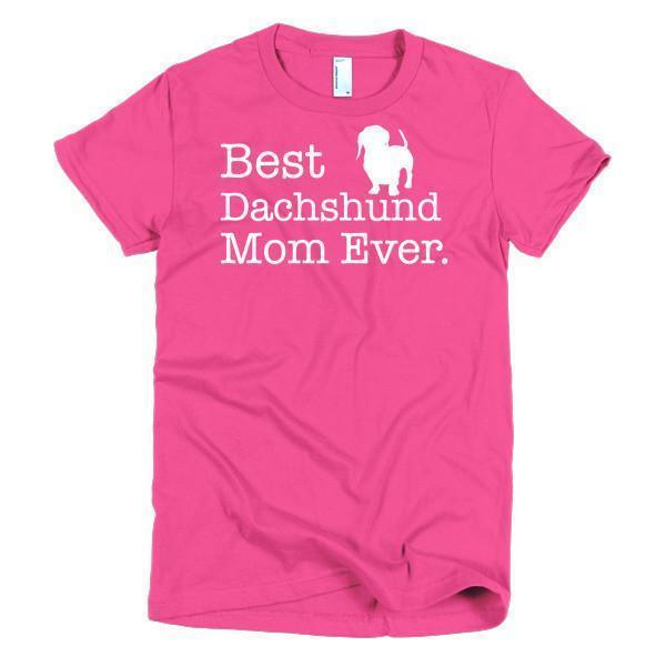 Best Dachshund Mom Ever Dog Lover T-shirt Color: Hot PinkSize: SFit Type: Women