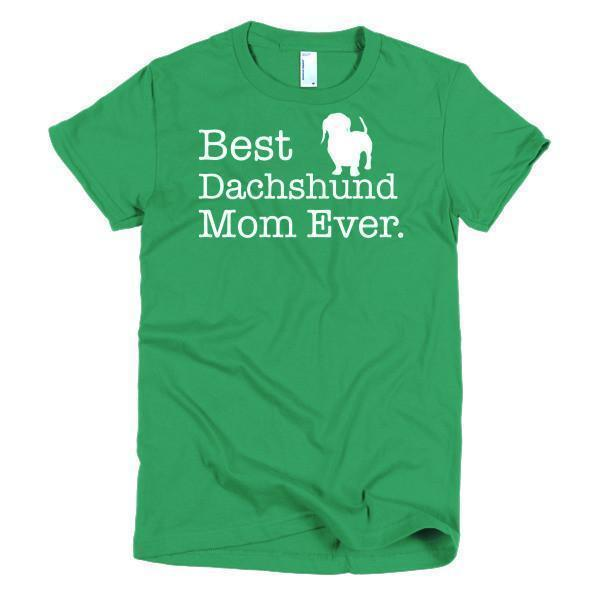 Best Dachshund Mom Ever Dog Lover T-shirt Color: Kelly GreenSize: SFit Type: Women