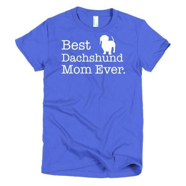 Best Dachshund Mom Ever Dog Lover T-shirt Color: Royal BlueSize: SFit Type: Women