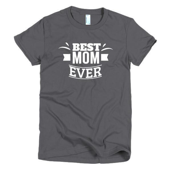 Best Mom Ever Mother day gift Idea T-shirt Color: AsphaltSize: SFit Type: Women