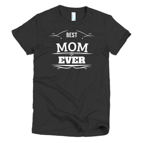 Best Mom Ever Mother day gift Idea T-shirt Color: BlackSize: SFit Type: Women