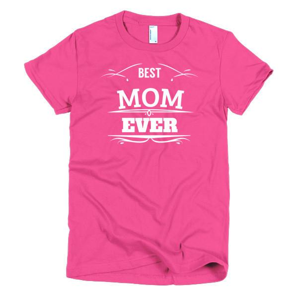 Best Mom Ever Mother day gift Idea T-shirt Color: Hot PinkSize: SFit Type: Women