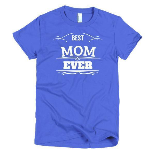 Best Mom Ever Mother day gift Idea T-shirt Color: Royal BlueSize: SFit Type: Women