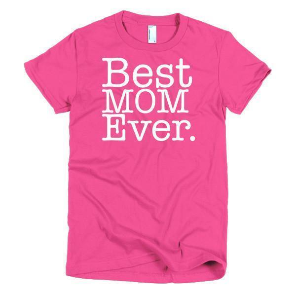 Best Mom Ever T-shirt Color: Hot PinkSize: SFit Type: Women