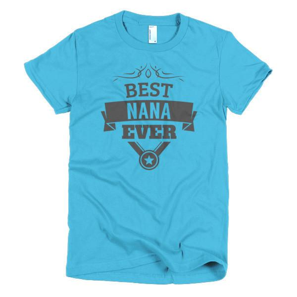 Best Nana Ever T-shirt Color: White, Slate, Pink, Hot PinkSize: S, M, L, XL, 2XLFit Type: Women