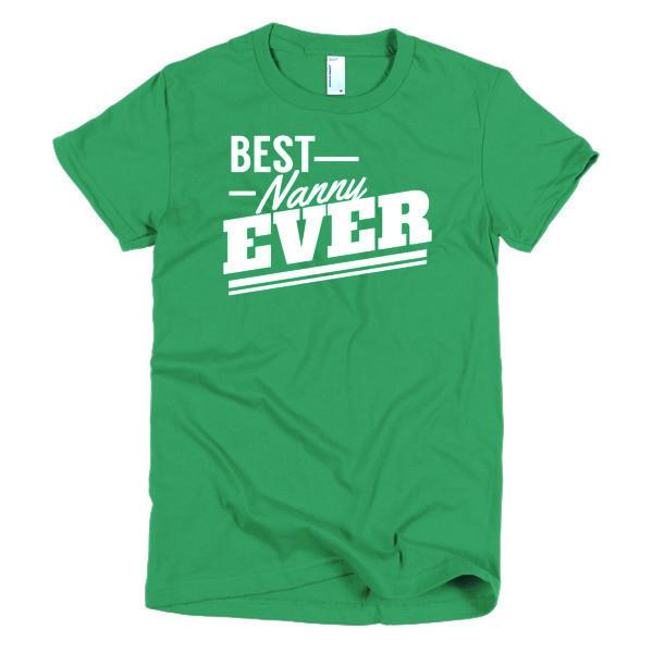 Best Nanny Ever T-shirt Color: Kelly GreenSize: SFit Type: Women