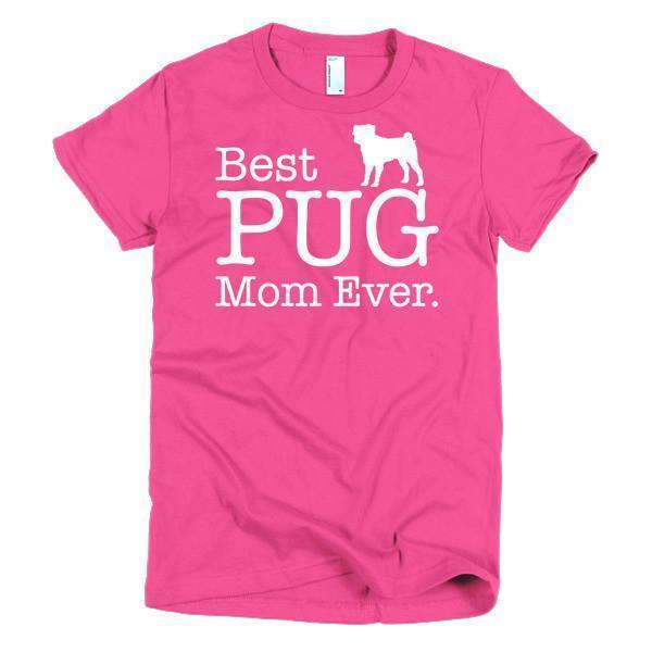 Best PUG Mom Ever Dog Lover Gifts T-shirt Color: Hot PinkSize: SFit Type: Women