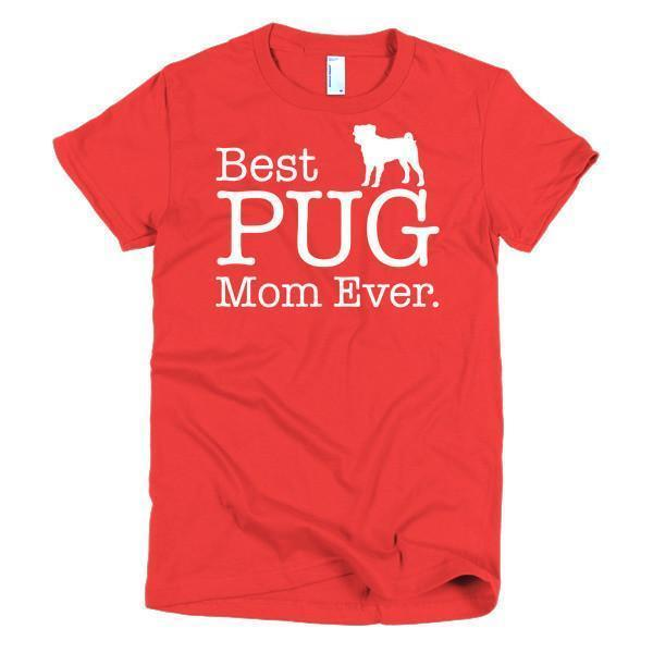 Best PUG Mom Ever Dog Lover Gifts T-shirt Color: RedSize: SFit Type: Women