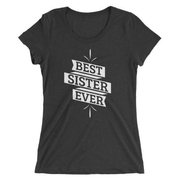 Women's Best Sister Ever Ladies' T-shirt Charcoal Black Triblend / 2XL T-Shirt BelDisegno