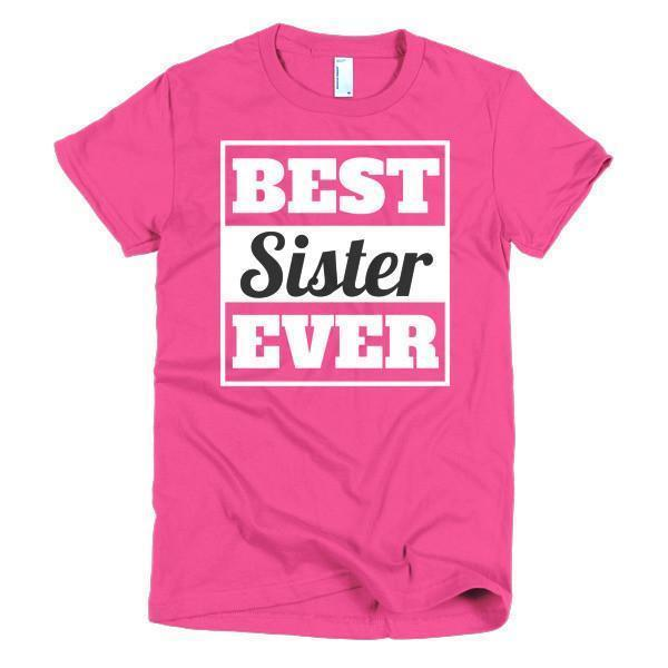 Best Sister Ever T-shirt Color: Hot PinkSize: SFit Type: Women