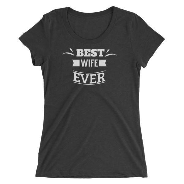Women's Best Wife Ever Ladies' T-shirt Charcoal Black Triblend / 2XL T-Shirt BelDisegno