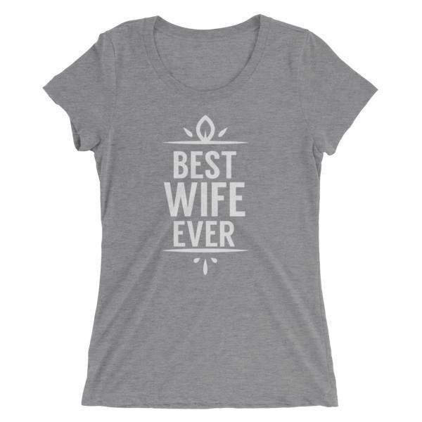 Women's Best Wife Ever Ladies' T-shirt Grey Triblend / 2XL T-Shirt BelDisegno