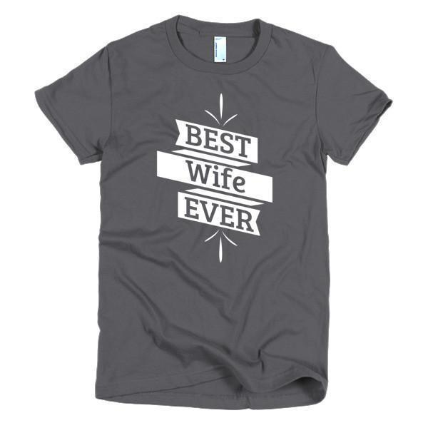 Best Wife Ever T-shirt Color: AsphaltSize: SFit Type: Women
