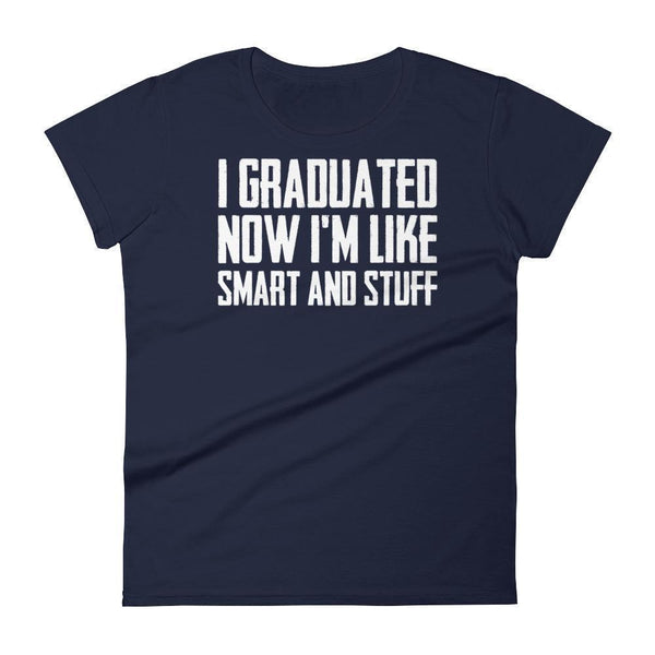 Women's I graduated, Now I'm Like Smart and Stuff tshirt Funny back to school gift Navy / 2XL T-Shirt BelDisegno