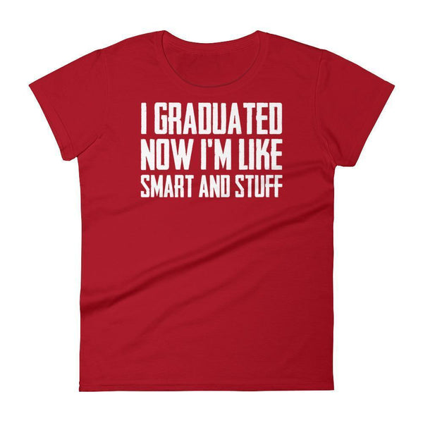 Women's I graduated, Now I'm Like Smart and Stuff tshirt Funny back to school gift Red / 2XL T-Shirt BelDisegno