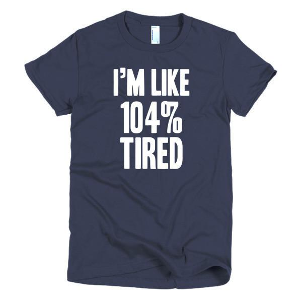 Women's I'm like 104% tired TShirt-T-Shirt-BelDisegno-Navy-S-Women-BelDisegno