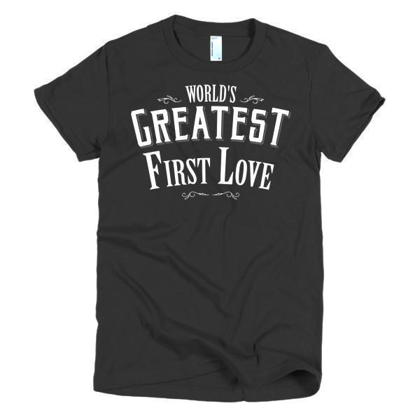 Women's World's Greatest First Love valentine day gift Idea TShirt-T-Shirt-BelDisegno-Black-S-Women-BelDisegno