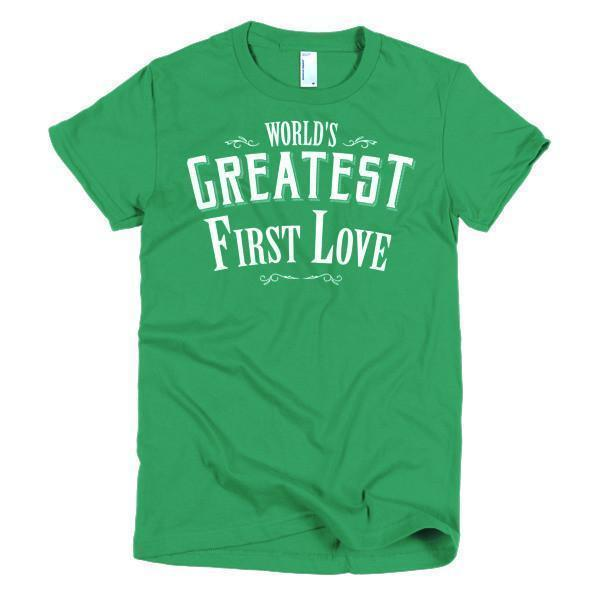 Women's World's Greatest First Love valentine day gift Idea TShirt-T-Shirt-BelDisegno-Kelly Green-S-Women-BelDisegno