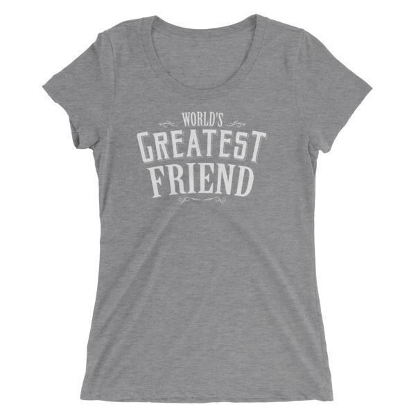 Women's World's Greatest Friend Ladies' TShirt-T-Shirt-BelDisegno-Grey Triblend-S-BelDisegno