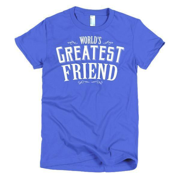 Women's World's Greatest Friend women's gift TShirt-T-Shirt-BelDisegno-Royal Blue-S-Women-BelDisegno