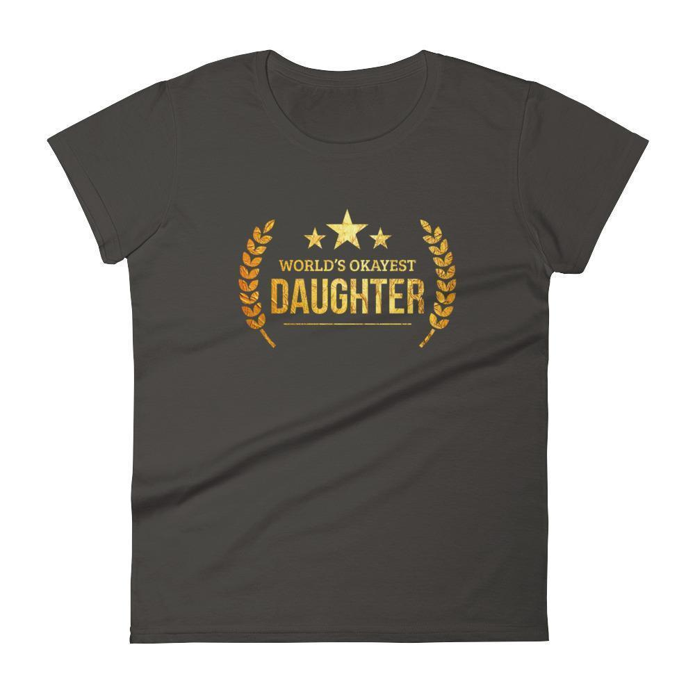 Women's World's Okayest Daughter birthday gifts for daughter from dad mom-T-Shirt-BelDisegno-Smoke-S-BelDisegno