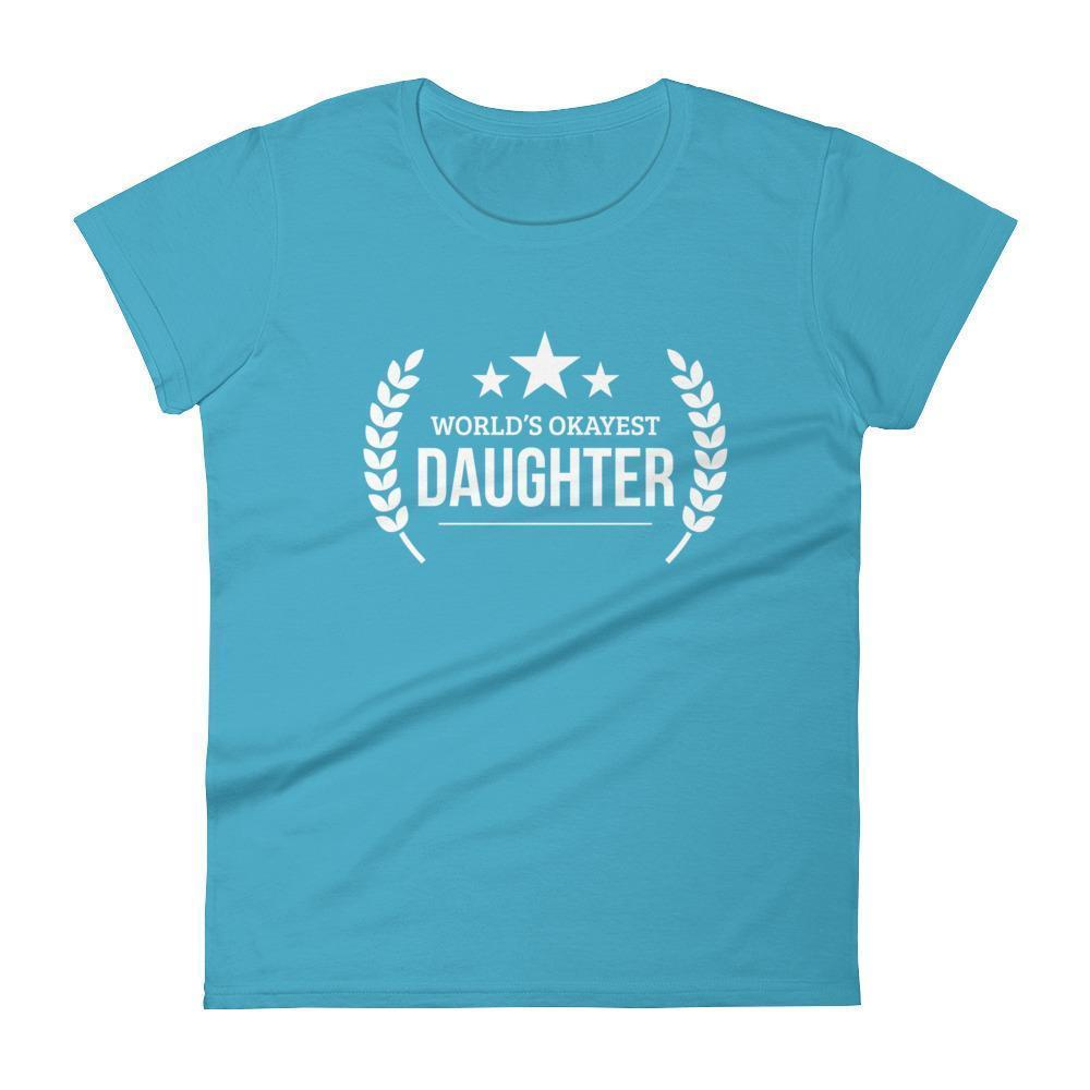 Women's World's Okayest Daughter birthday gifts for daughter gift ideas-T-Shirt-BelDisegno-Caribbean Blue-S-BelDisegno