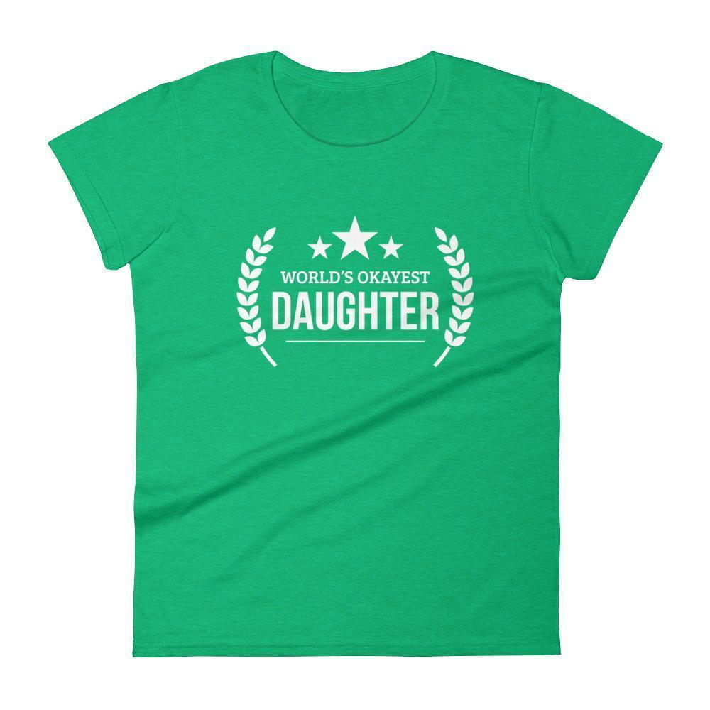 Women's World's Okayest Daughter birthday gifts for daughter gift ideas-T-Shirt-BelDisegno-Heather Green-S-BelDisegno