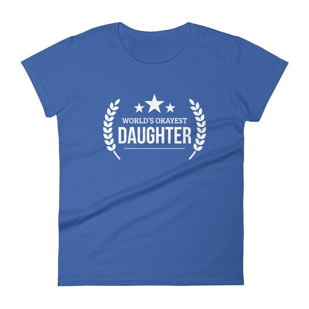 Women's World's Okayest Daughter birthday gifts for daughter gift ideas-T-Shirt-BelDisegno-Royal Blue-S-BelDisegno