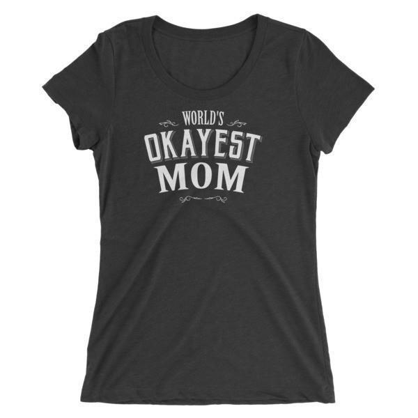 Women's World's Okayest Mom Ladies' TShirt-T-Shirt-BelDisegno-Charcoal Black Triblend-S-BelDisegno