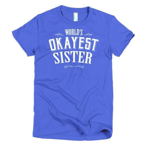 Women's World's Okayest Sister TShirt-T-Shirt-BelDisegno-Royal Blue-S-Women-BelDisegno