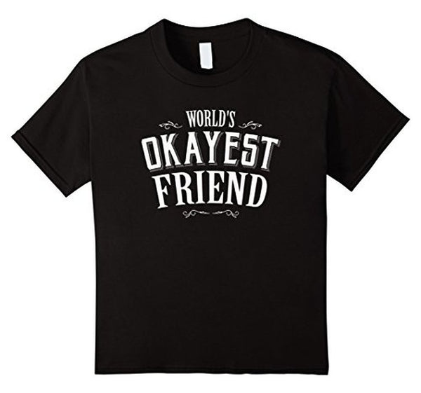World's Okayest Friend Funny TShirt-T-Shirt-BelDisegno-Black-S-BelDisegno