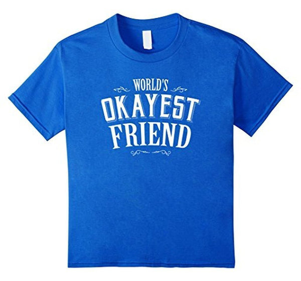 World's Okayest Friend Funny TShirt-T-Shirt-BelDisegno-Royal Blue-S-BelDisegno